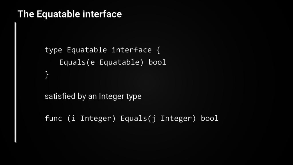 type Equatable interface { Equals(e Equatable) ...