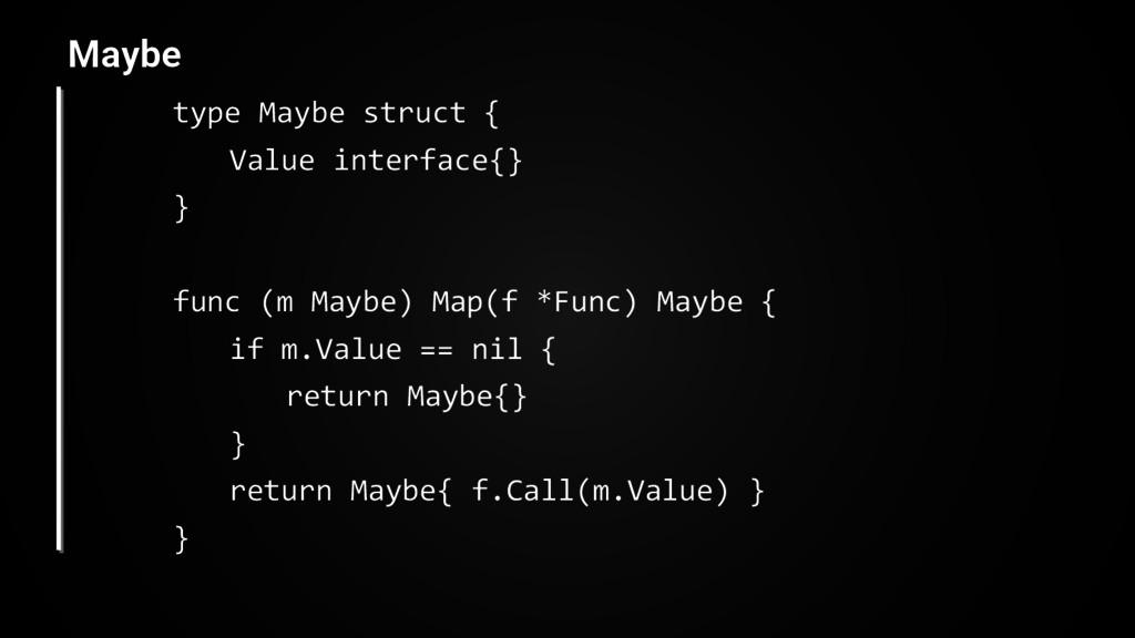 type Maybe struct { Value interface{} } func (m...