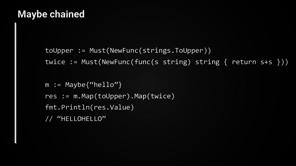 toUpper := Must(NewFunc(strings.ToUpper)) twice...