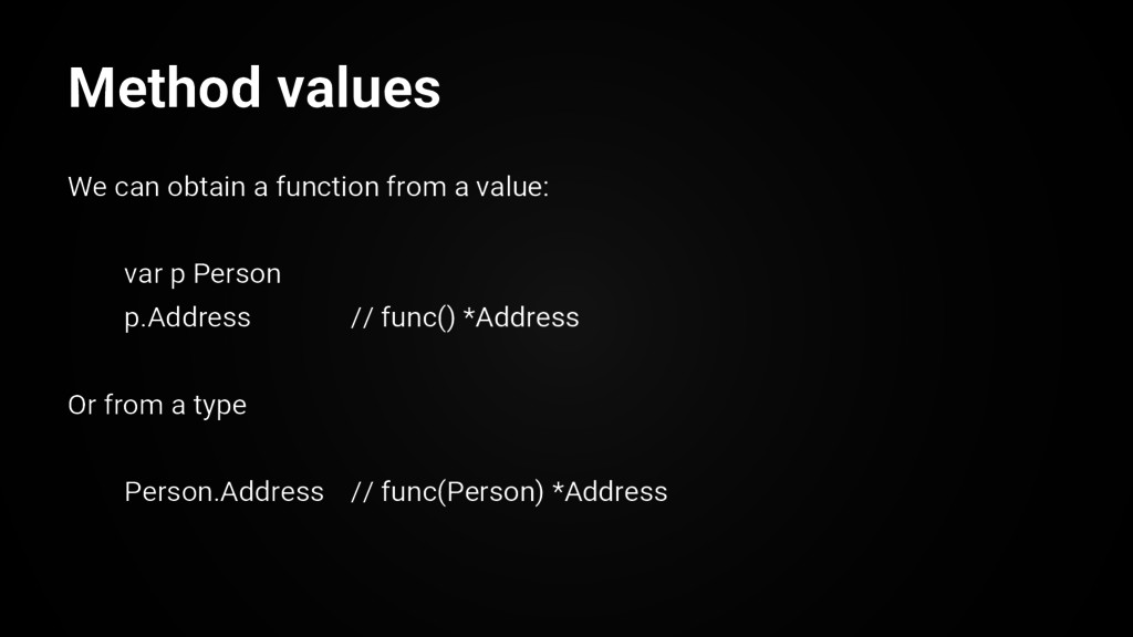 We can obtain a function from a value: var p Pe...