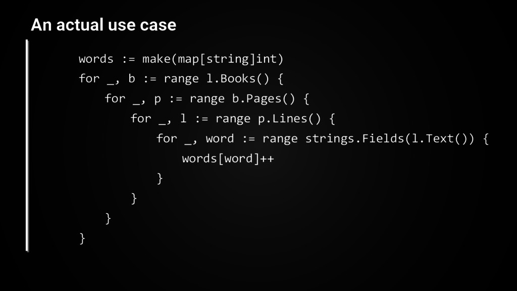 An actual use case words := make(map[string]int...