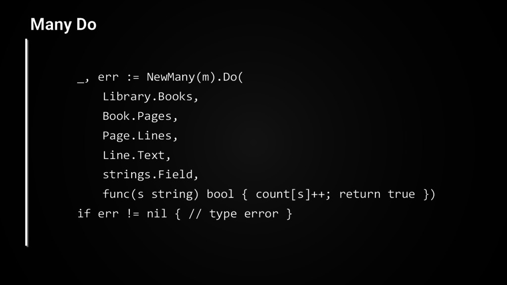 Many Do _, err := NewMany(m).Do( Library.Books,...