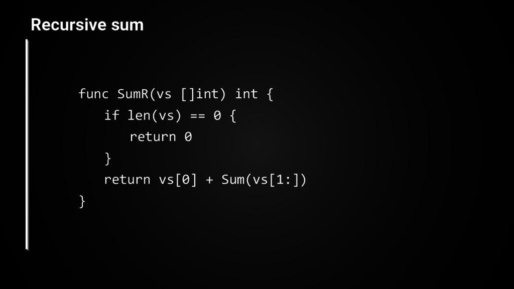 func SumR(vs []int) int { if len(vs) == 0 { ret...