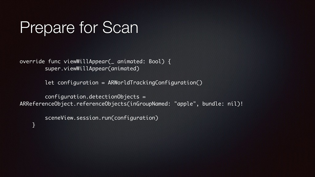 Prepare for Scan override func viewWillAppear(_...