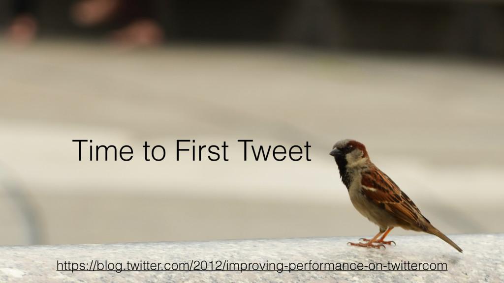 Time to First Tweet https://blog.twitter.com/20...