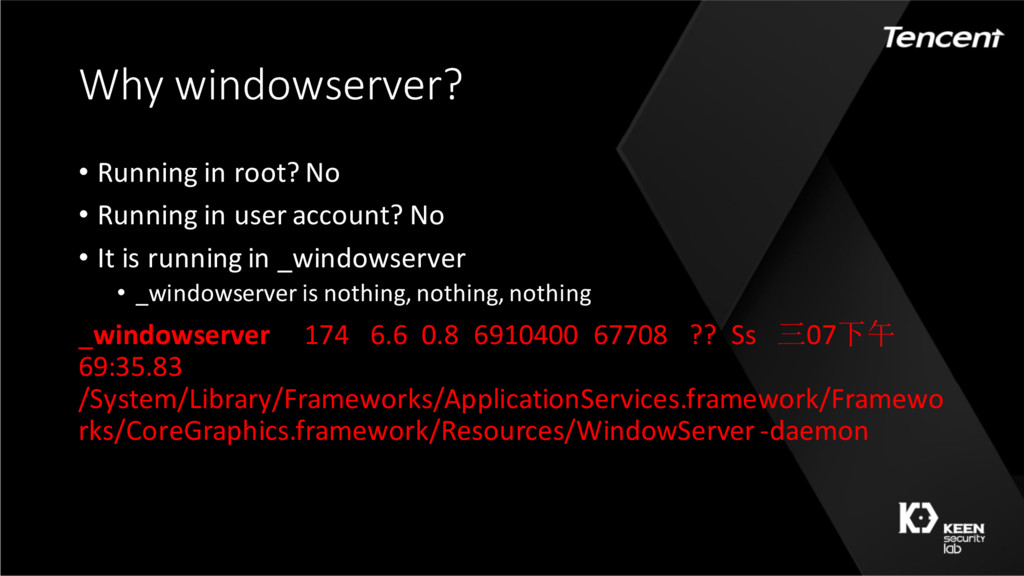 Why windowserver? • Running in root? No • Runni...
