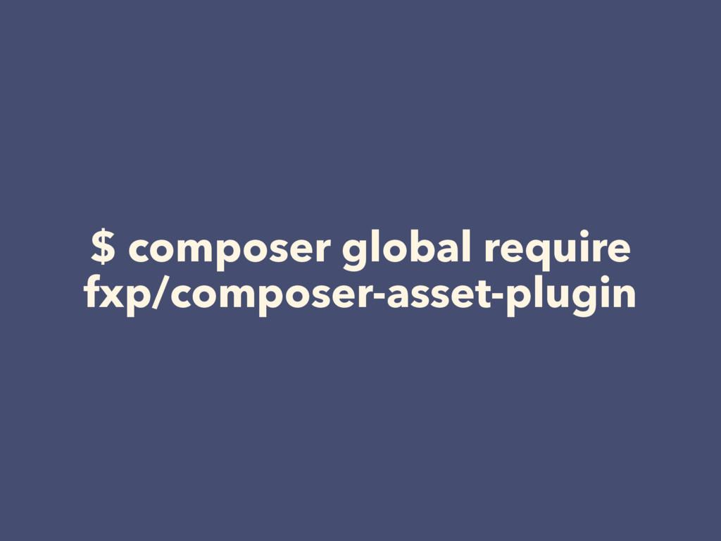 $ composer global require fxp/composer-asset-pl...