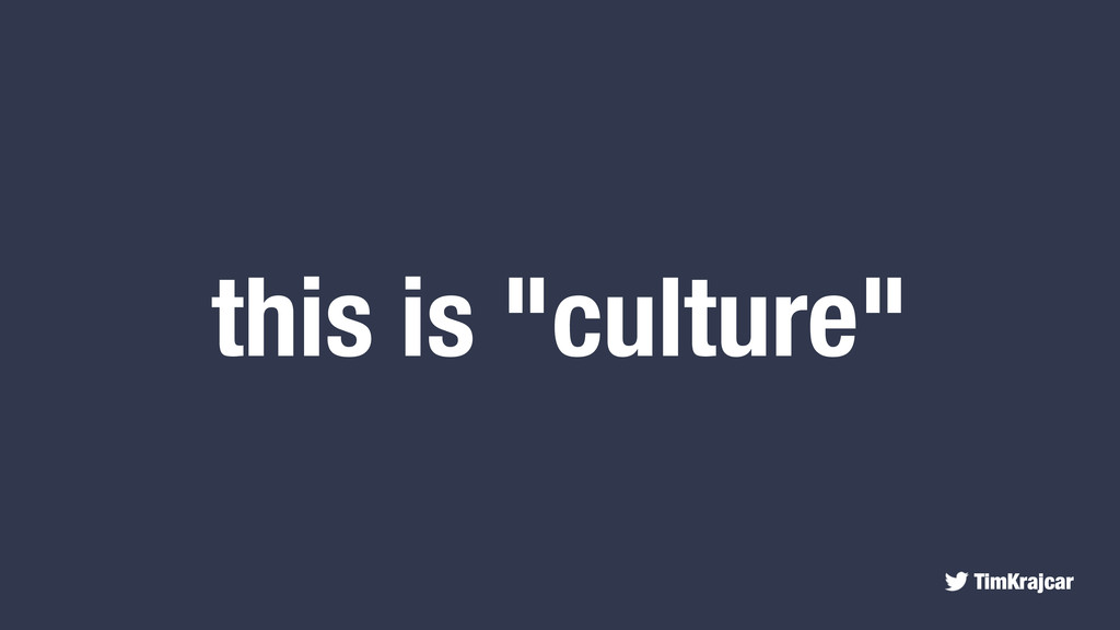 """TimKrajcar this is """"culture"""""""