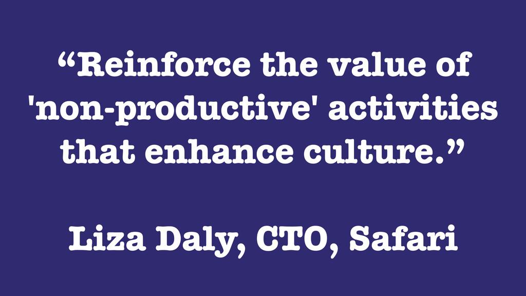 """Reinforce the value of 'non-productive' activi..."