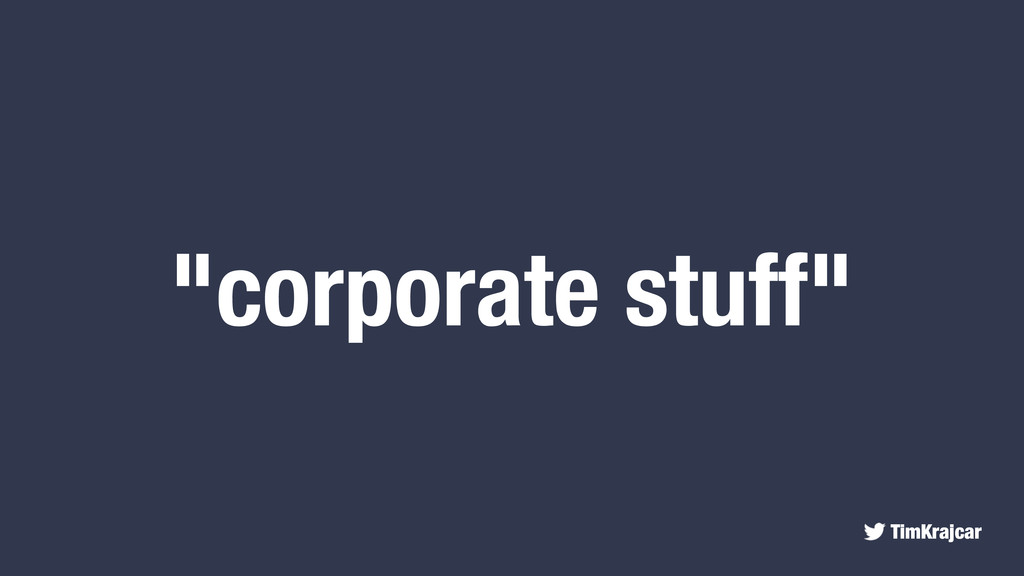 "TimKrajcar ""corporate stuff"""