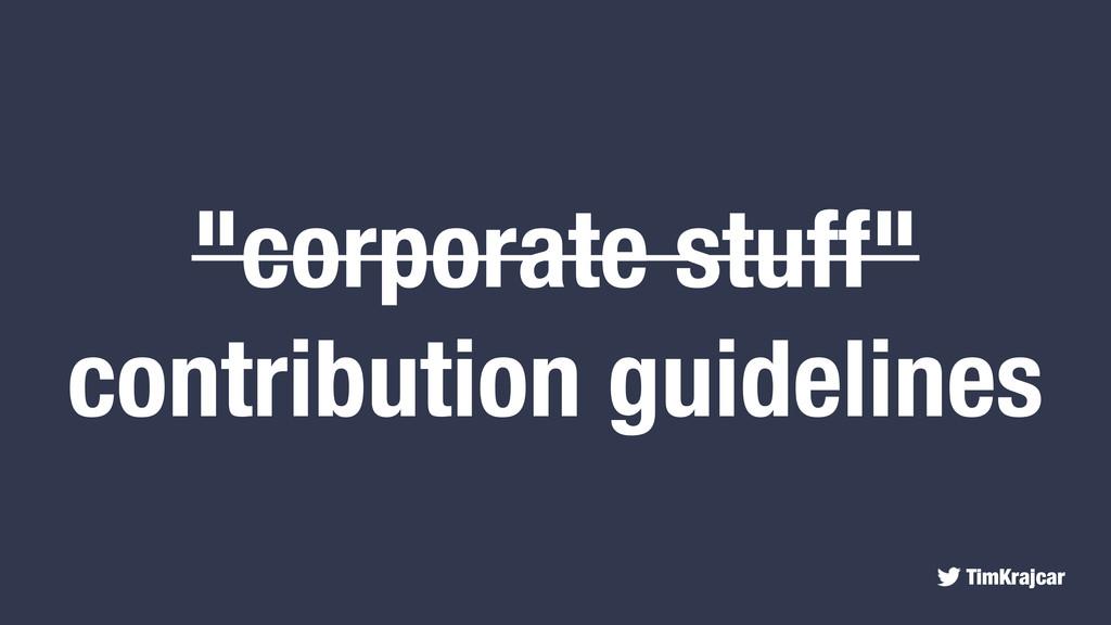 """TimKrajcar """"corporate stuff"""" contribution guide..."""