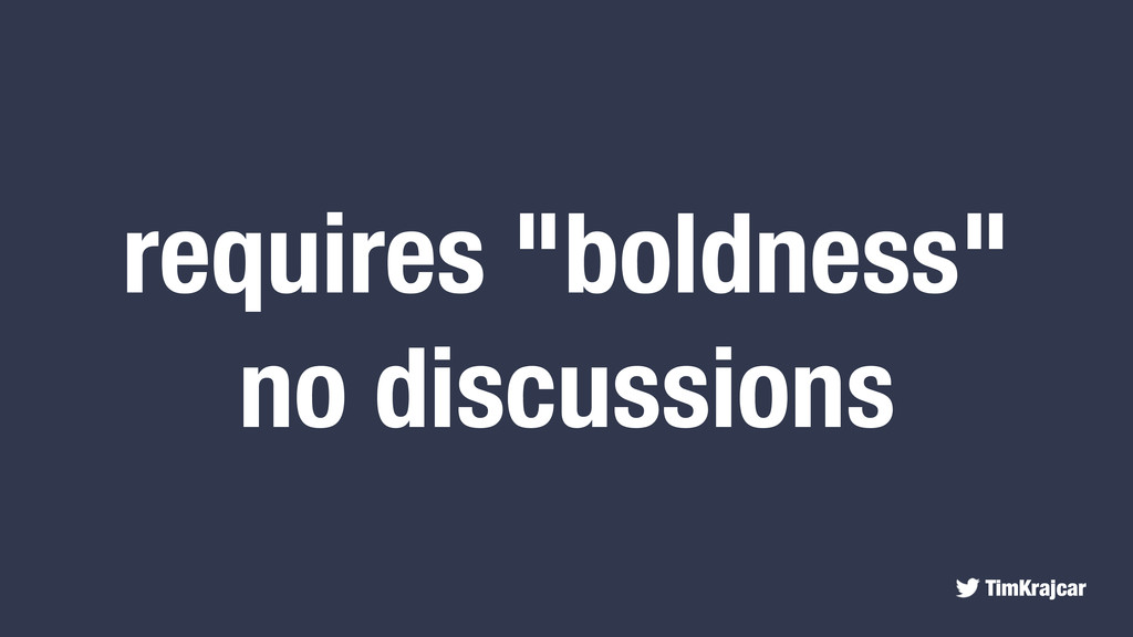 """TimKrajcar requires """"boldness"""" no discussions"""
