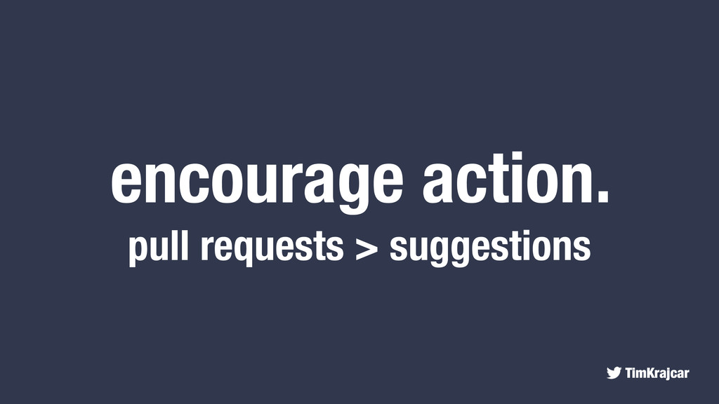 TimKrajcar encourage action. pull requests > su...