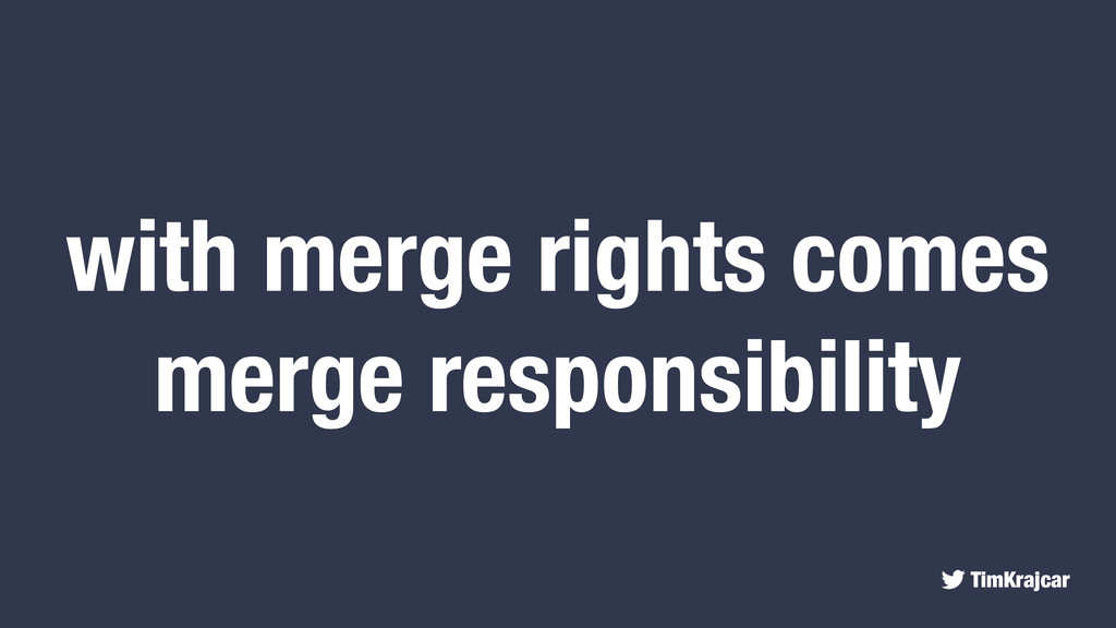 TimKrajcar with merge rights comes merge respon...