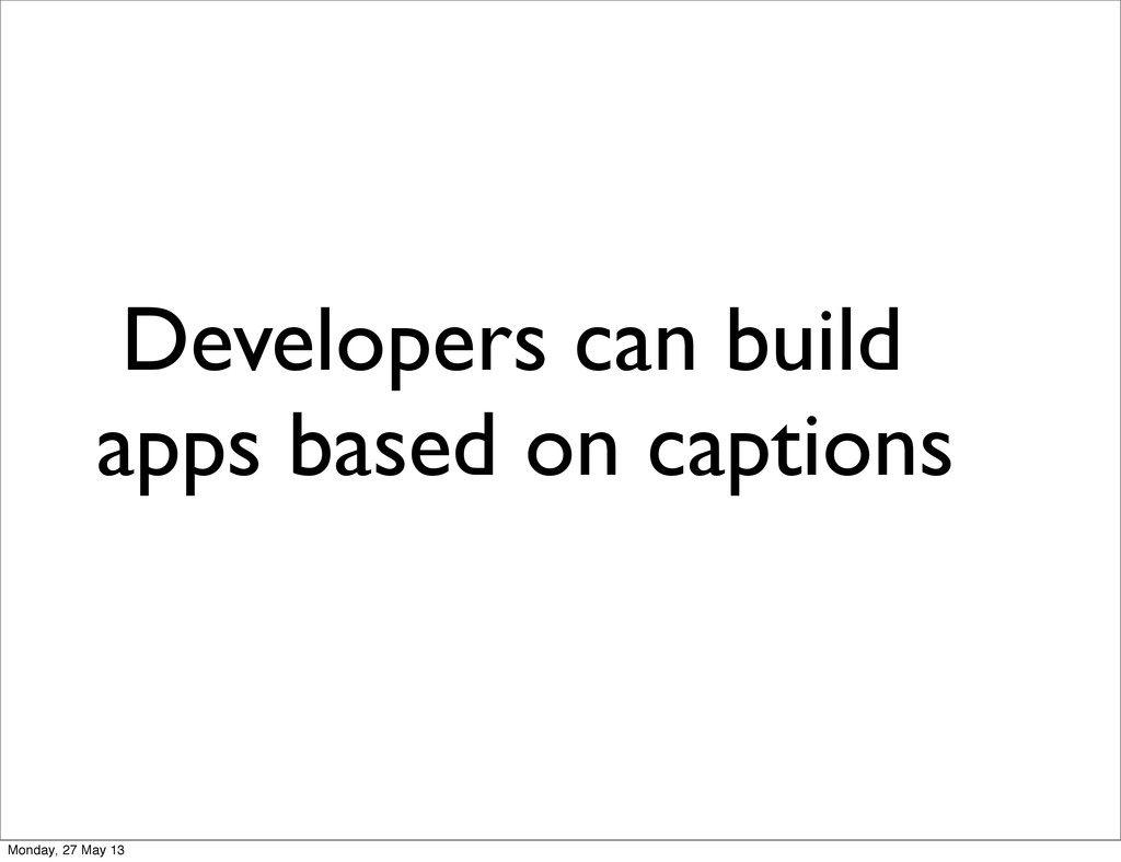 Developers can build apps based on captions Mon...