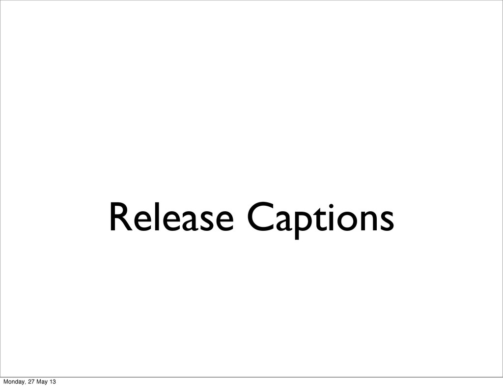 Release Captions Monday, 27 May 13