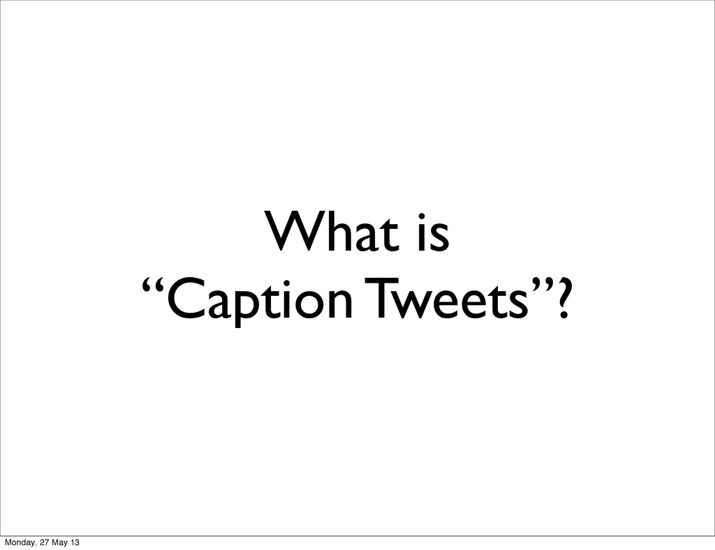 "My Inspiration What is ""Caption Tweets""? Monday..."