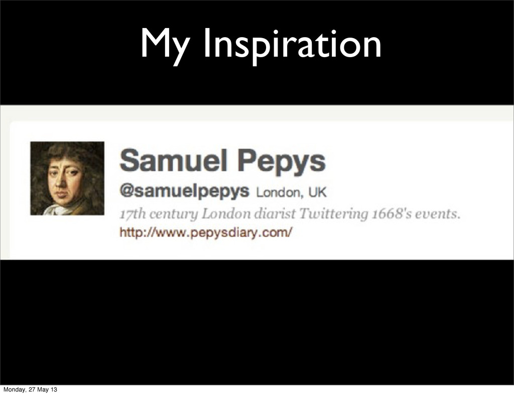 My Inspiration Monday, 27 May 13