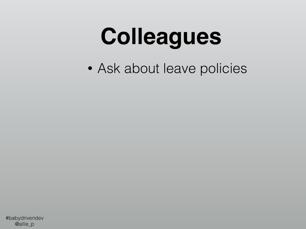 Colleagues • Ask about leave policies #babydriv...