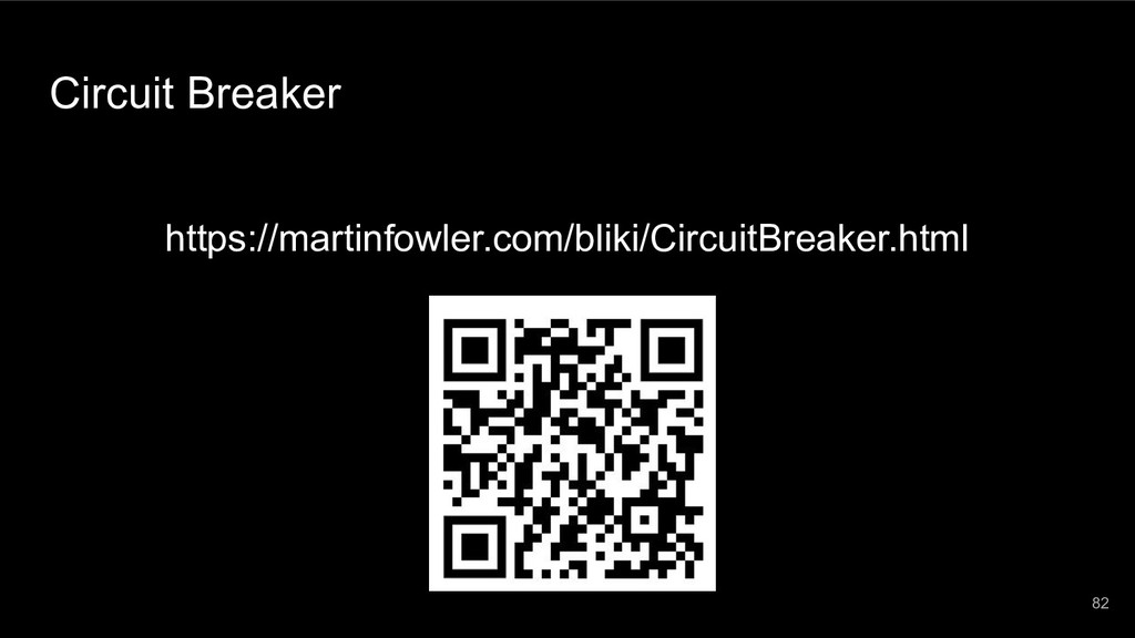 Circuit Breaker 82 https://martinfowler.com/bli...