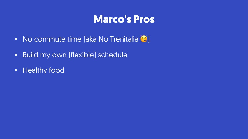 Marco's Pros • No commute time [aka No Trenital...