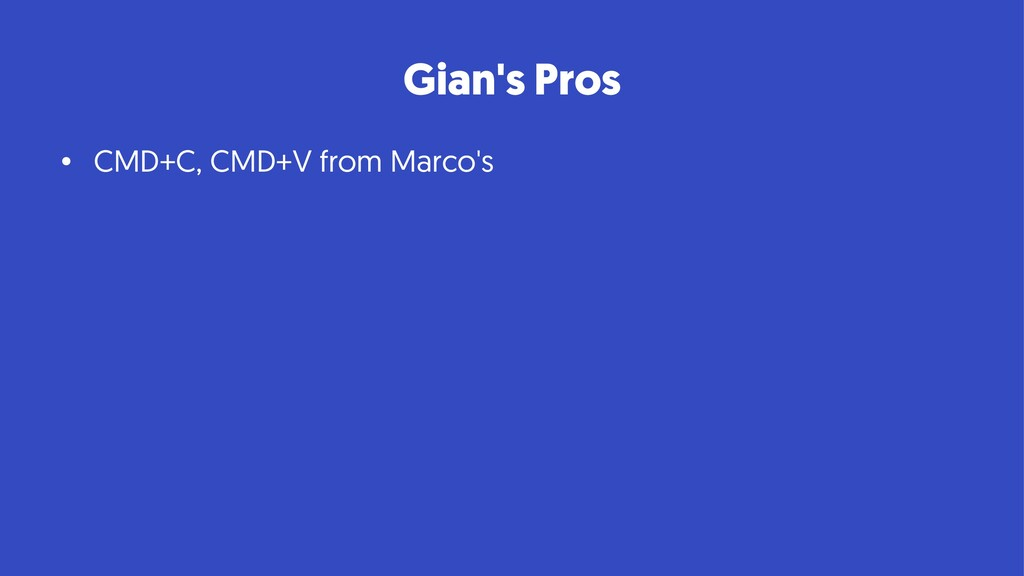 Gian's Pros • CMD+C, CMD+V from Marco's
