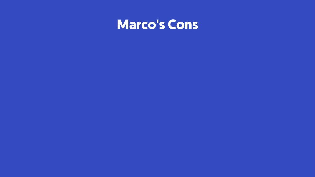 Marco's Cons