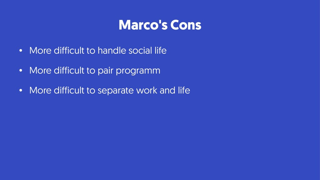 Marco's Cons • More difficult to handle social ...