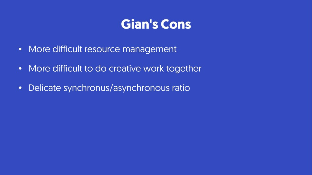 Gian's Cons • More difficult resource managemen...