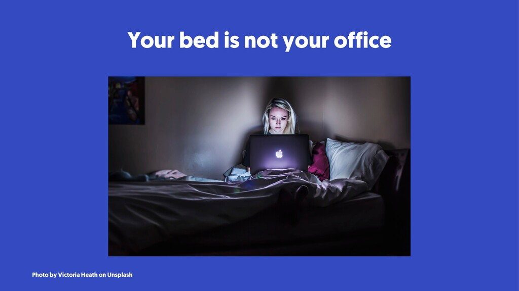 Your bed is not your office Photo by Victoria H...