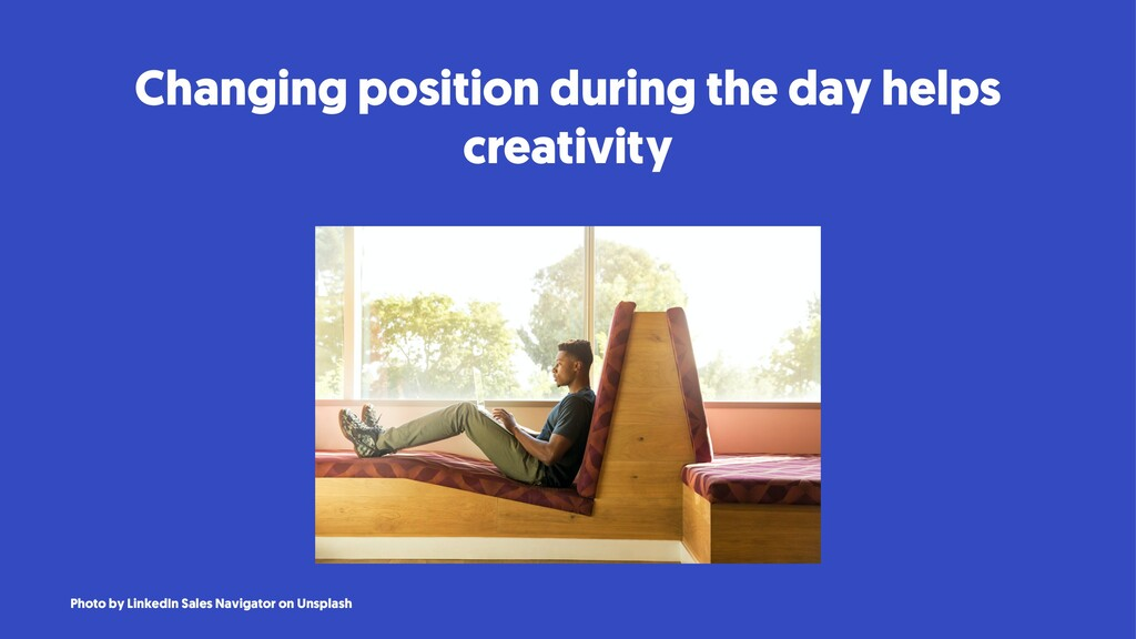Changing position during the day helps creativi...