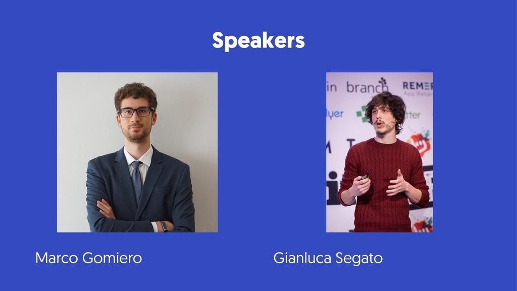 Speakers Marco Gomiero Gianluca Segato