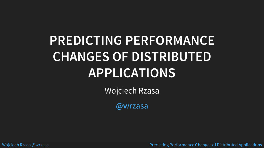 PREDICTING PERFORMANCE CHANGES OF DISTRIBUTED A...
