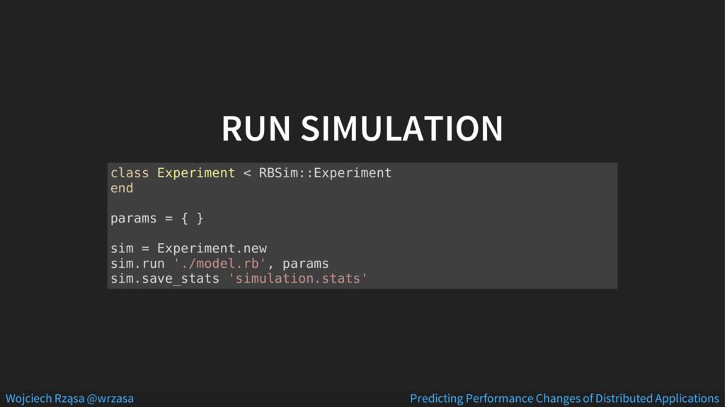 RUN SIMULATION class Experiment < RBSim::Experi...