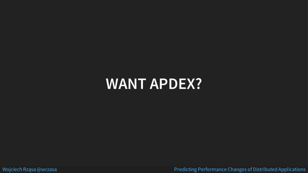WANT APDEX? Wojciech Rząsa @wrzasa Predicting P...