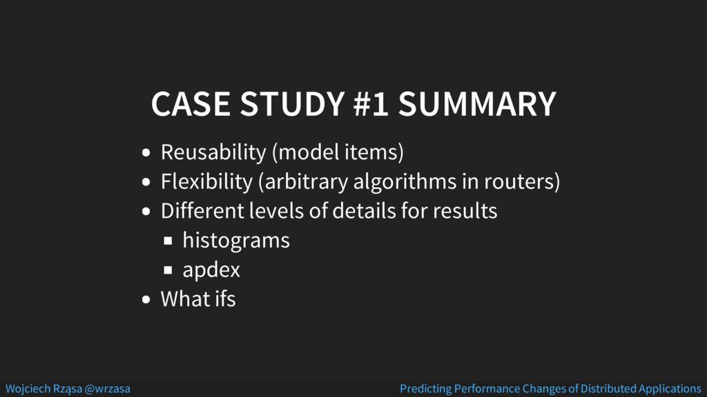 CASE STUDY #1 SUMMARY Reusability (model items)...