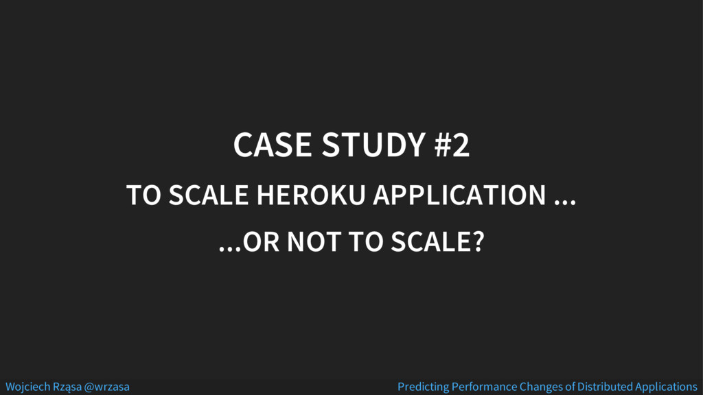 CASE STUDY #2 TO SCALE HEROKU APPLICATION ... ....
