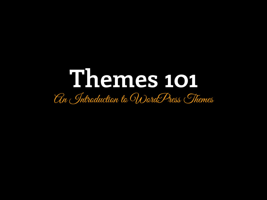 Themes 101 An Introduction to WordPress Themes