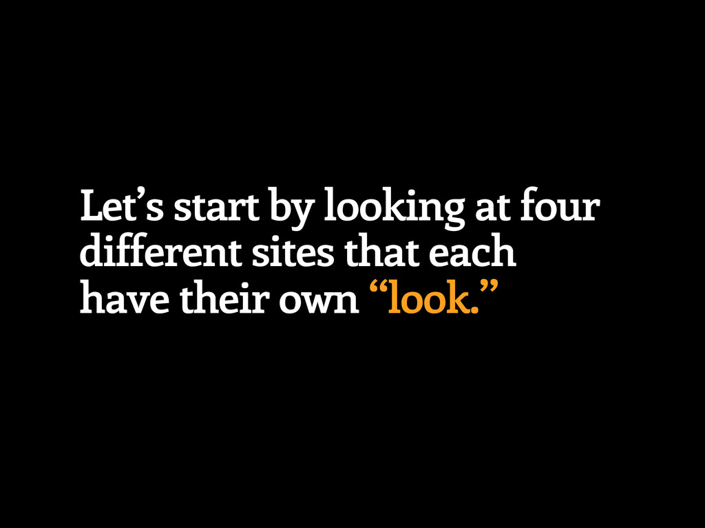 Let's start by looking at four different sites ...