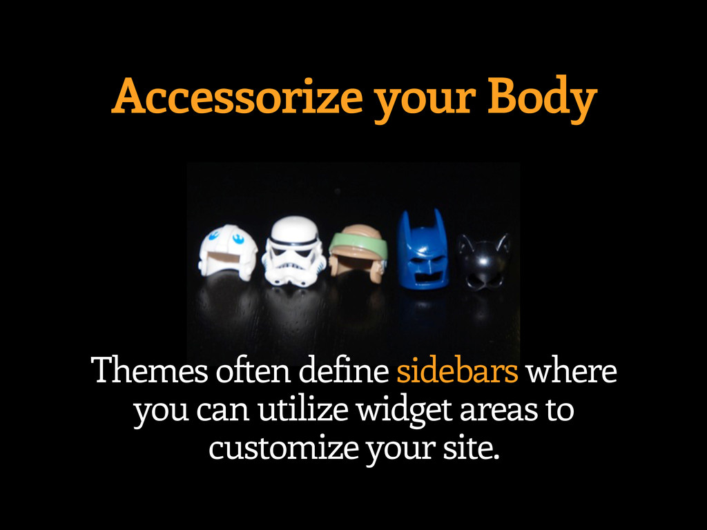 Accessorize your Body Themes often define sideb...