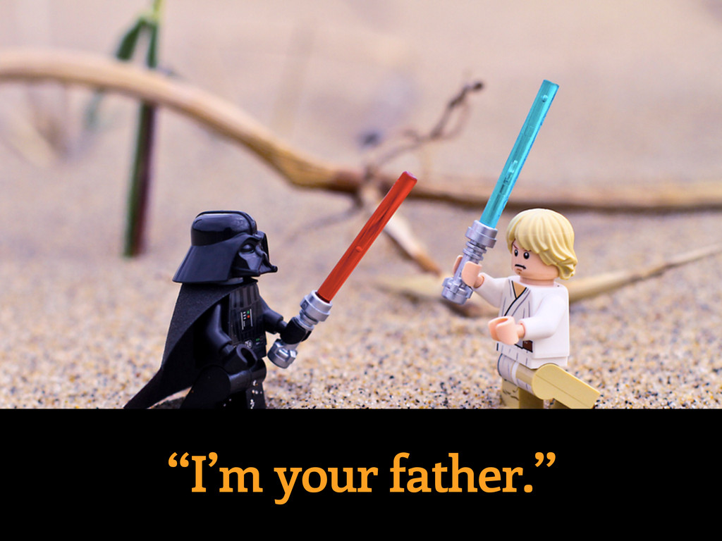 """""""I'm your father."""""""