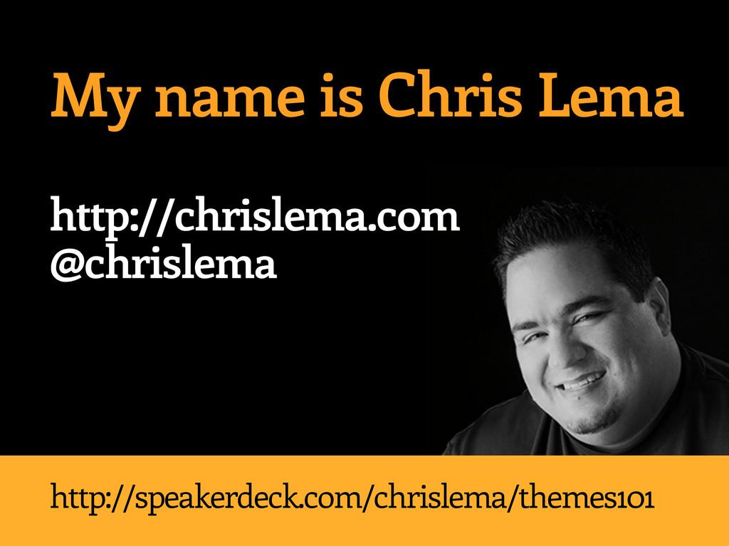 My name is Chris Lema http://chrislema.com @chr...