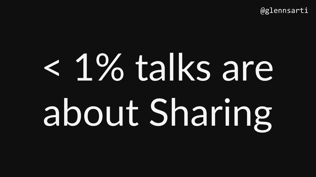 < 1% talks are about Sharing @glennsarti