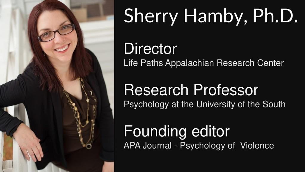 Sherry Hamby, Ph.D. Director Life Paths Appalac...