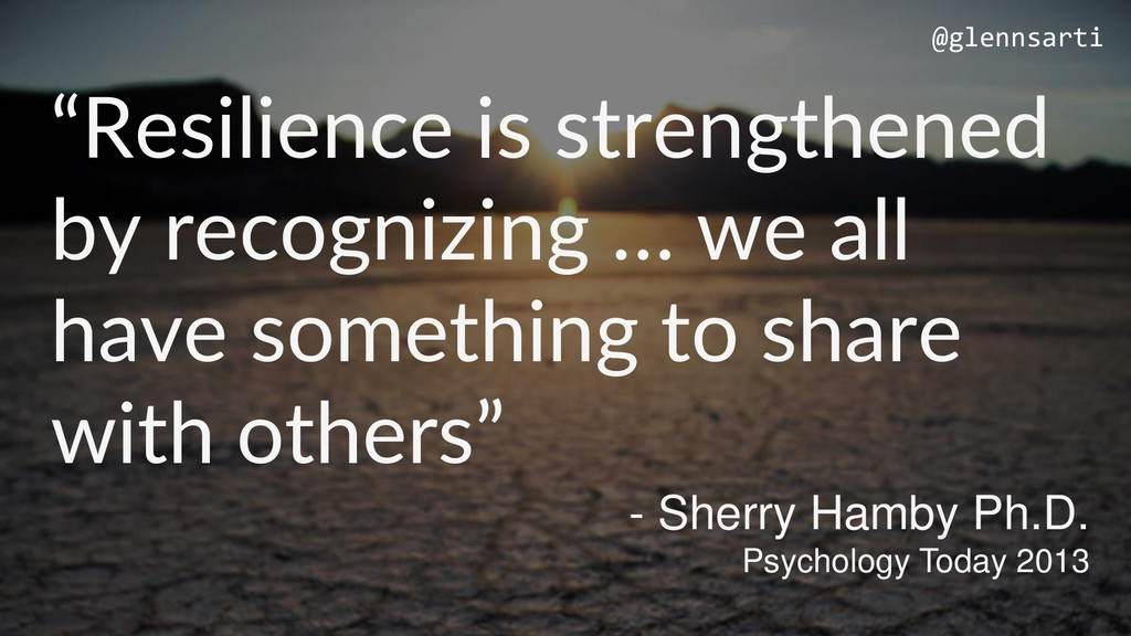 """""""Resilience is strengthened by recognizing … we..."""