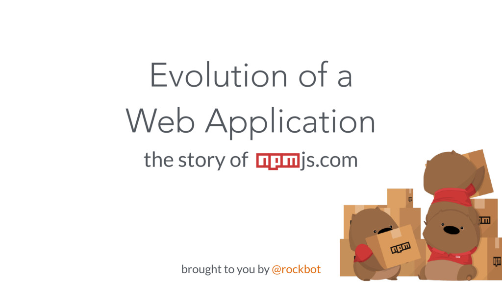 Evolution of a Web Application the story of js....