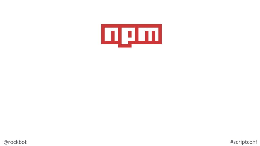 @rockbot #scriptconf npm