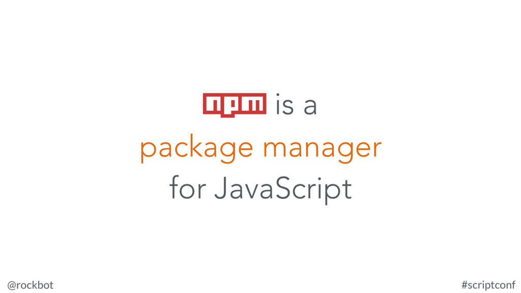@rockbot #scriptconf for JavaScript npm is a pa...