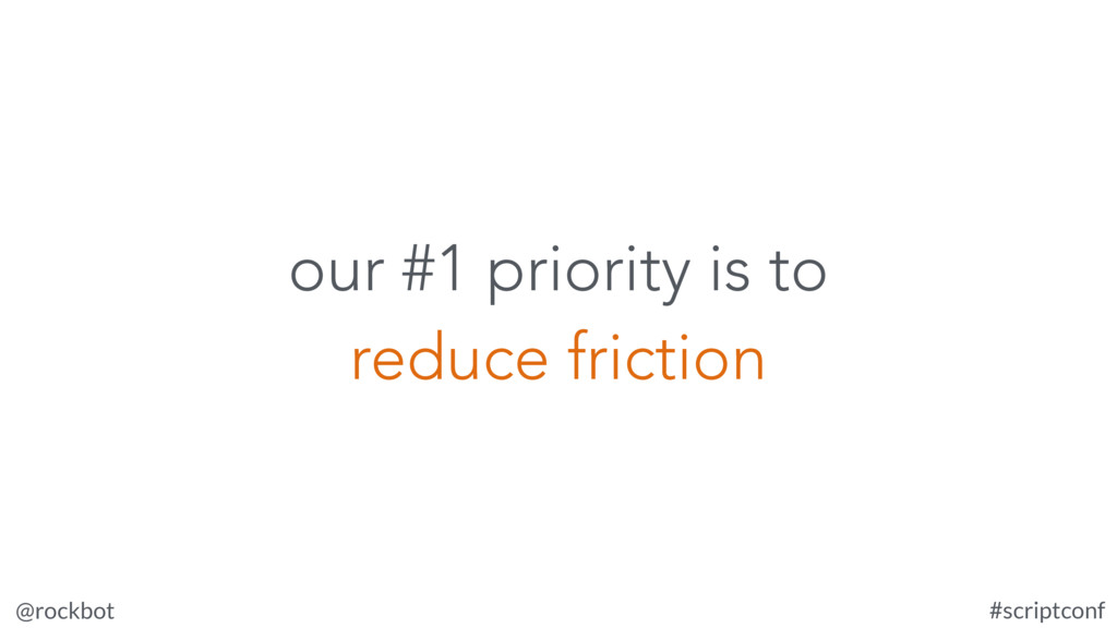 @rockbot #scriptconf our #1 priority is to redu...