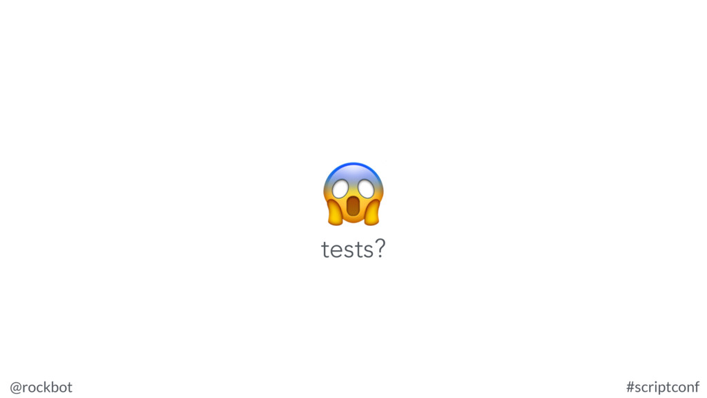 @rockbot #scriptconf  tests?